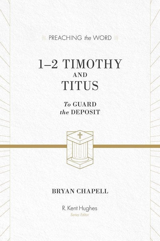 9781433530531-PTW 1-2 Timothy and Titus: To Guard the Deposit-Chapell, Bryan; Hughes, R. Kent (Series Editor Hughes, R. Kent)