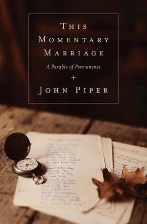 9781433531118-This Momentary Marriage: A Parable of Permanence-Piper, John