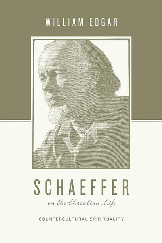 9781433531392-Schaeffer on the Christian Life: Countercultural Spirituality-Edgar, William (Editors Taylor, Justin; Nichols, Stephen J.)