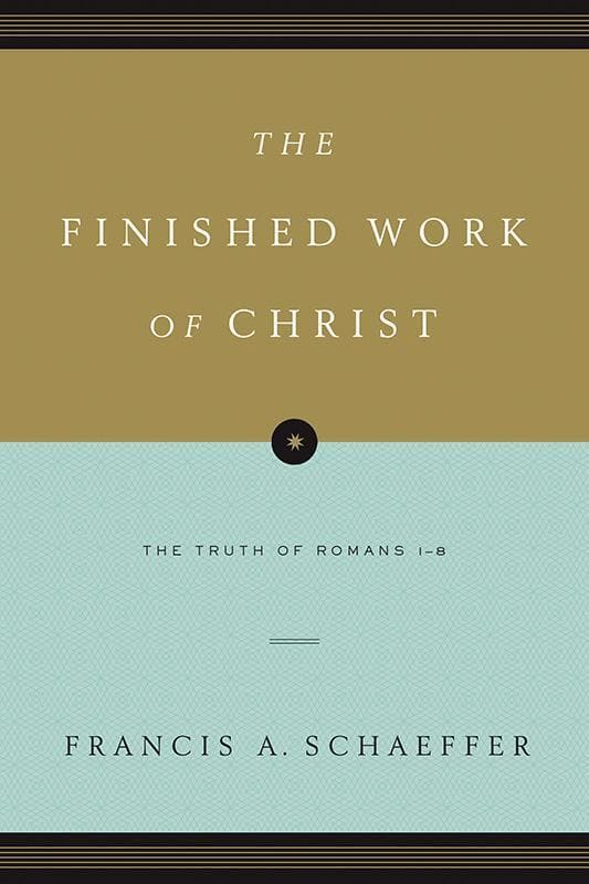 9781433531545-Finished Work of Christ, The: The Truth of Romans 1-8-Schaeffer, Francis A.