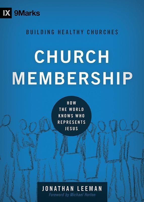 9781433532375-9Marks Church Membership: How the World Knows Who Represents Jesus-Leeman, Jonathan