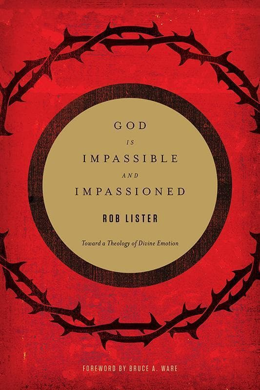 9781433532412-God Is Impassible and Impassioned: Toward a Theology of Divine Emotion-Lister, Rob