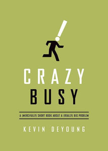 9781433533389-Crazy Busy: A (Mercifully) Short Book about a (Really) Big Problem-DeYoung, Kevin