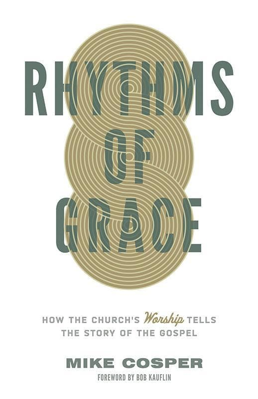 9781433533426-Rhythms of Grace: How the Church's Worship Tells the Story of the Gospel-Cosper, Mike