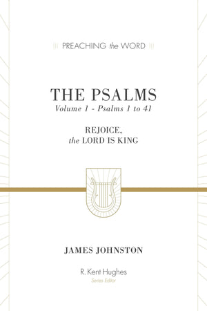 PTW Psalms, The: Rejoice, the Lord Is King: Volume 1, Psalms 1 to 41 by Johnston, James (9781433533556) Reformers Bookshop
