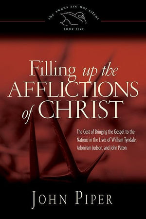 9781433533839-Filling up the Afflictions of Christ: The Cost of Bringing the Gospel to the Nations in the Lives of William Tyndale, Adoniram Judson, and John Paton-Piper, John