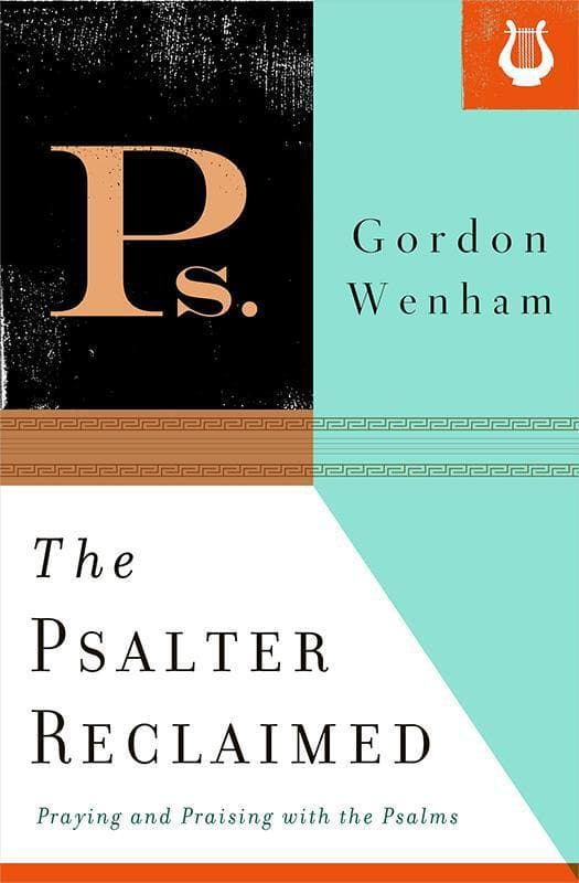 9781433533969-Psalter Reclaimed, The: Praying and Praising with the Psalms-Wenham, Gordon