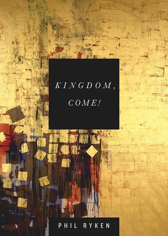 9781433534041-Kingdom, Come-Ryken, Philip Graham