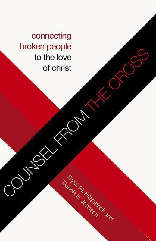 9781433534133-Counsel from the Cross: Connecting Broken People to the Love of Christ-Fitzpatrick, Elyse; Johnson, Dennis E.