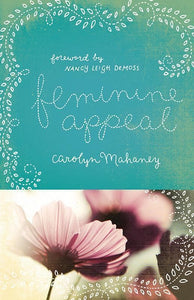 9781433534140-Feminine Appeal: Seven Virtues of a Godly Wife and Mother-Mahaney, Carolyn