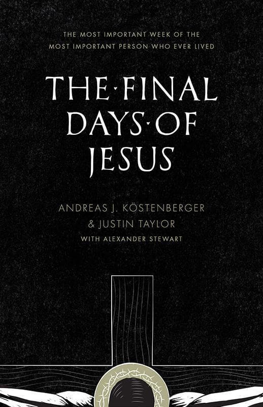 9781433535109-Final Days of Jesus, The: The Most Important Week of the Most Important Person Who Ever Lived-Kostenberger, Andreas J; Taylor, Justin