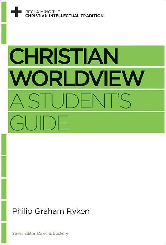 9781433535406-RCIT Christian Worldview: A Student's Guide-Ryken, Philip Graham (Editor Dockery, David S.)