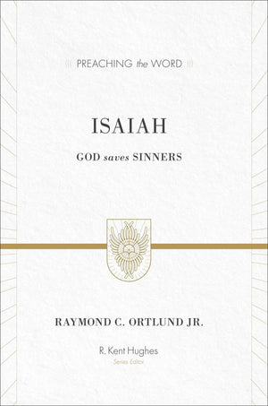 PTW Isaiah: God Saves Sinners by Ortlund Jr., Raymond C. (9781433535475) Reformers Bookshop