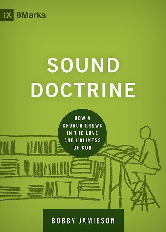 9781433535895-9Marks Sound Doctrine: How a Church Grows in the Love and Holiness of God-Jamieson, Bobby