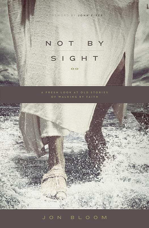 9781433535932-Not by Sight: A Fresh Look at Old Stories of Walking by Faith-Bloom, John