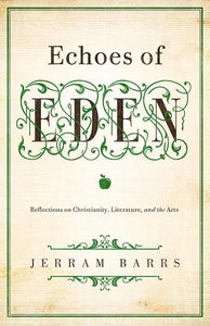 9781433535970-Echoes of Eden: Reflections on Christianity, Literature, and the Arts-Barrs, Jerram
