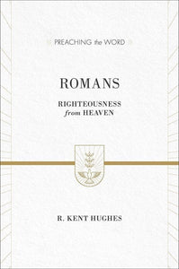 9781433536151-PTW Romans: Righteousness from Heaven-Hughes, R. Kent (Series Editor Hughes, R. Kent)