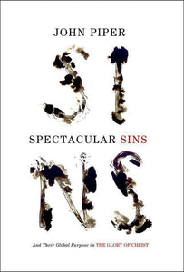 9781433536250-Spectacular Sins: And Their Global Purpose in the Glory of Christ-Piper, John