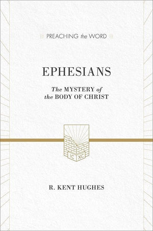 9781433536267-PTW Ephesians: The Mystery of the Body of Christ-Hughes, R. Kent (Series Editor Hughes, R. Kent)