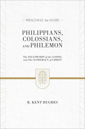 PTW Philippians, Colossians, Philemon: The Fellowship of the Gospel and The Supremacy of Christ by Hughes, R. Kent (9781433536304) Reformers Bookshop