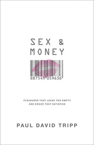 9781433536496-Sex and Money : Pleasures That Leave You Empty and Grace That Satisfies-Tripp, Paul David