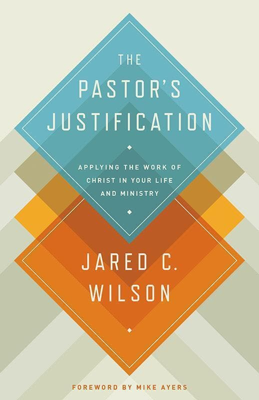 9781433536649-Pastor's Justification, The: Applying the Work of Christ in Your Life and Ministry-Wilson, Jared C.