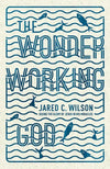 9781433536724-Wonder-Working God, The: Seeing the Glory of Jesus in His Miracles-Wilson, Jared C.