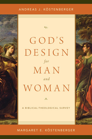 God's Design For Man and Woman by Kostenberger, Andreas & Margaret (9781433536991) Reformers Bookshop
