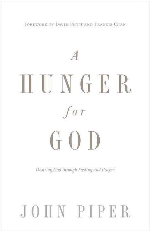 9781433537264-Hunger for God, A: Desiring God through Fasting and Prayer-Piper, John