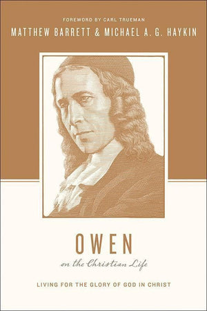 9781433537288-Owen on the Christian Life: Living for the Glory of God in Christ-Barrett, Matthew; Haykin, Michael A. G. (Editors Taylor, Justin; Nichols, Stephen J.)