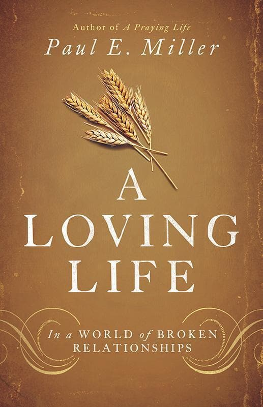 9781433537325-Loving Life, A: In a World of Broken Relationships-Miller, Paul E.
