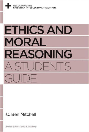 9781433537677-RCIT Ethics and Moral Reasoning: A Student's Guide-Mitchell, C. Ben (Editor Dockery, David S.)