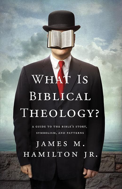 9781433537714-What Is Biblical Theology: A Guide to the Bible's Story, Symbolism, and Patterns-Hamilton Jr., James M.