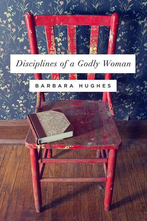 9781433537912-Disciplines of Godly Woman-Hughes, Barbara