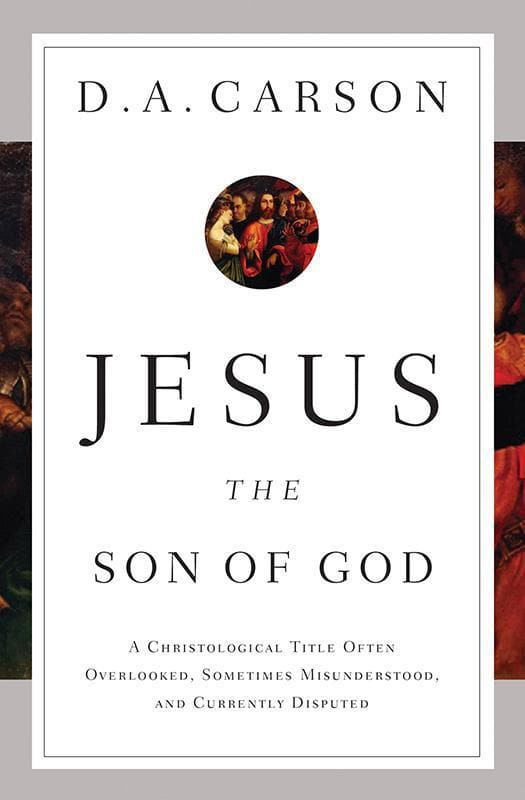 9781433537967-Jesus the Son of God: A Christological Title Often Overlooked, Sometimes Misunderstood, and Currently Disputed-Carson, D.A.