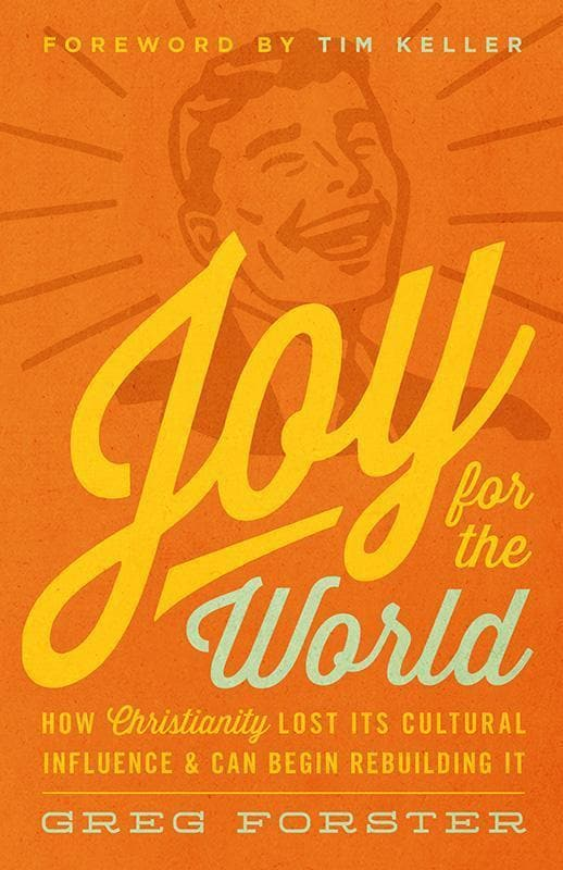 9781433538001-Joy for the World: How Christianity Lost Its Cultural Influence and Can Begin Rebuilding It-Forster, Greg (Keller, Timothy J.; Hansen, Colin Editors)