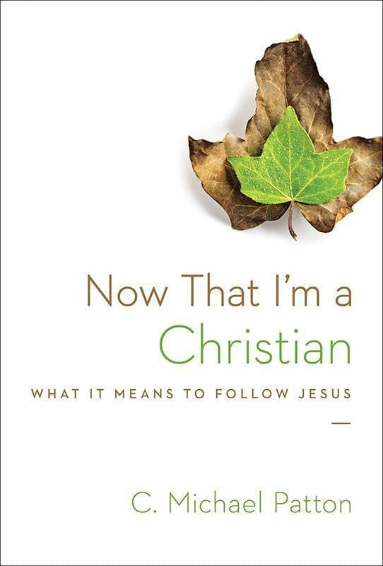 9781433538049-Now That I'm a Christian: What It Means to Follow Jesus-Patton, C. Michael