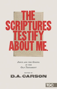 9781433538087-TGC Scriptures Testify about Me, The: Jesus and the Gospel in the Old Testament-Carson, D.A. (Editor)