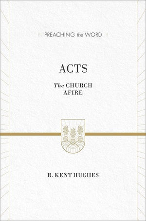 9781433538261-PTW Acts: The Church Afire-Hughes, R. Kent (Series Editor Hughes, R. Kent)