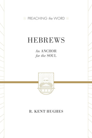 PTW Hebrews: An Anchor for the Soul by Hughes, R. Kent (9781433538421) Reformers Bookshop