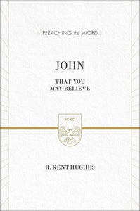 9781433539190-PTW John: That You May Believe-Hughes, R. Kent (Series Editor Hughes, R. Kent)