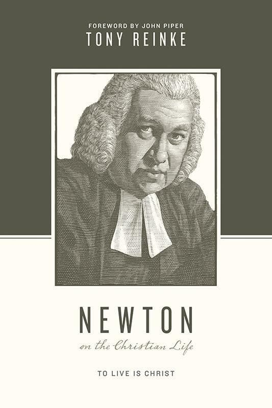 9781433539718-Newton on the Christian Life: To Live Is Christ-Reinke, Tony (Editors Taylor, Justin; Nichols, Stephen J.)
