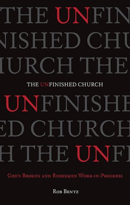 9781433540066-Unfinished Church, The: God's Broken and Redeemed Work-in-Progress-Bentz, Rob