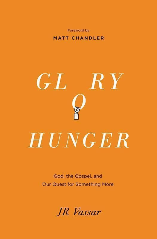 9781433540103-Glory Hunger: God, the Gospel, and Our Quest for Something More-Vassar, JR