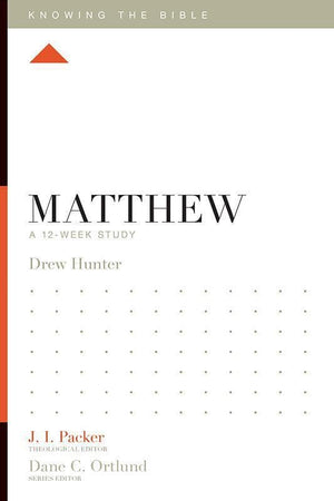 9781433540189-KTB Matthew: A 12-Week Study-Hunter, Drew (Editor Packer, J.I.)