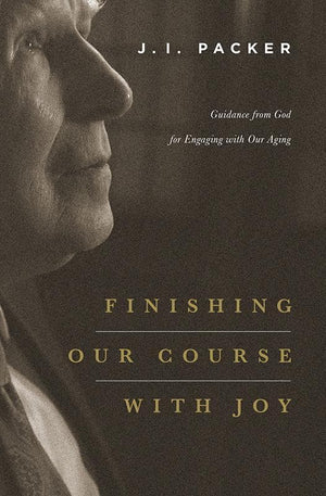 9781433541063-Finishing Our Course with Joy: Guidance from God for Engaging with Our Aging-Packer, J.I.