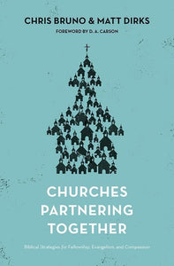 9781433541261-Churches Partnering Together: Biblical Strategies for Fellowship, Evangelism, and Compassion-Bruno, Chris; Dirks, Matt