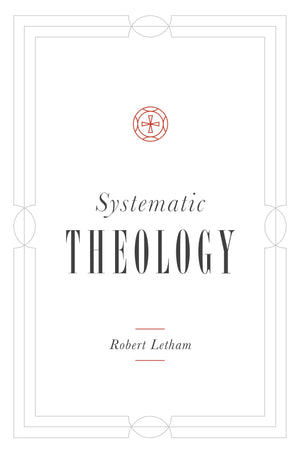 Systematic Theology by Letham, Robert (9781433541308) Reformers Bookshop
