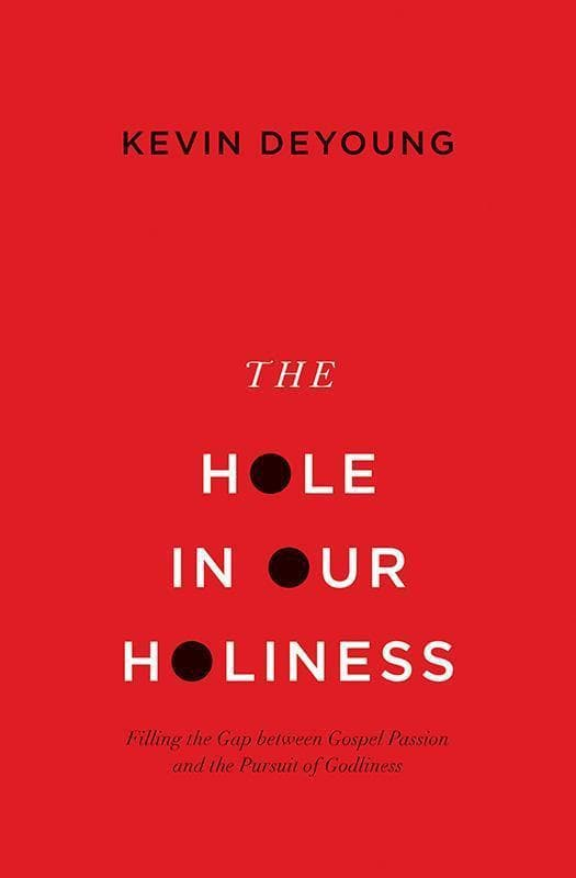 9781433541353-Hole in Our Holiness, The: Filling the Gap between Gospel Passion and the Pursuit of Godliness-Deyoung, Kevin