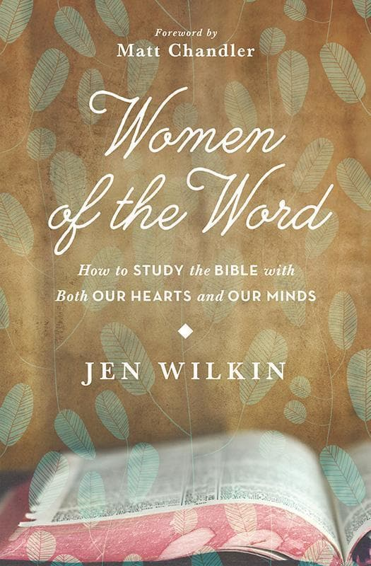 9781433541766-Women of the Word: How to Study the Bible with Both Our Hearts and Our Minds-Wilkin, Jen